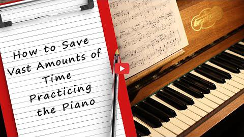 How to Save Vast Amounts of Time Practicing the Piano