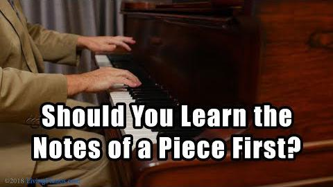 Should You Learn the Notes of a Piece First?