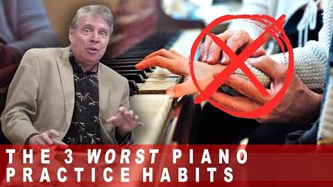 The 3 Worst Piano Practice Habits