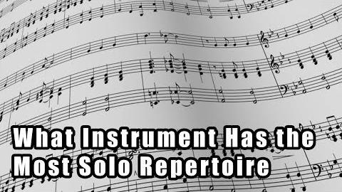 What Instrument Has the Most Solo Repertoire?