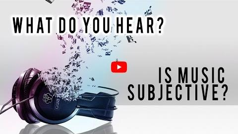 Is Music Subjective? What Do You Hear?