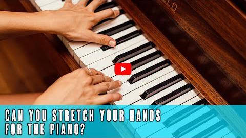 Can You Stretch Your Hands For the Piano?