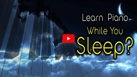 Can you learn the piano while sleeping?