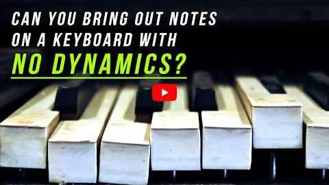 Can You Bring Out Notes on a Keyboard with No Dynamics?