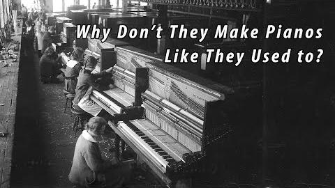 Why Don't They Make Pianos Like They Used To?