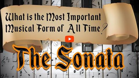 What is the Most Important Musical Form of All Time? The Sonata