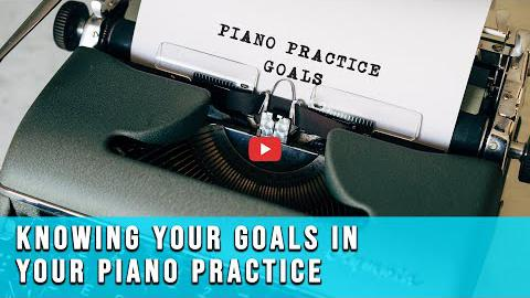 Setting Goals in Your Piano Practice