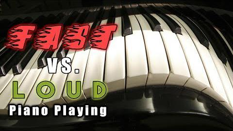 Fast Versus Loud Piano Playing