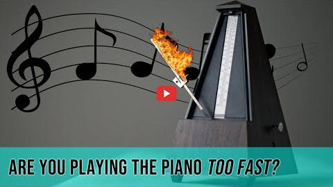 Are You Playing the Piano Too Fast?
