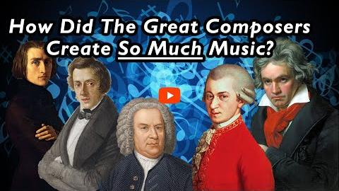 How Did The Great Composers Create So Much Music?