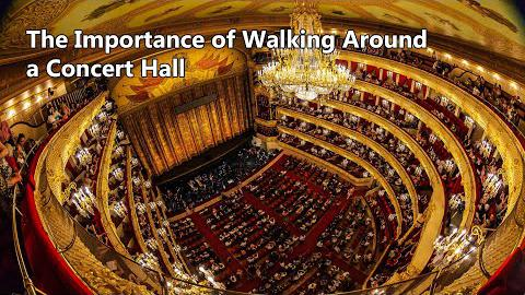 The Importance of Walking Around a Concert Hall
