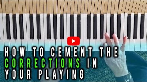 How to Cement Corrections in Your Piano Playing