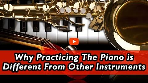 Why Practicing the Piano is Different From Other Instruments