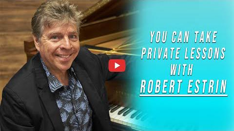 You Can Take Private Piano Lessons With Robert Estrin!