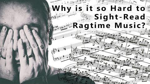 Why is it So Hard to Sight-Read Ragtime Music?