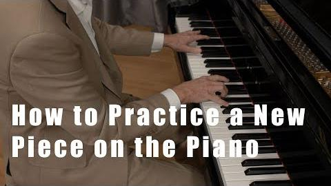 How to Practice a New Piece on the Piano