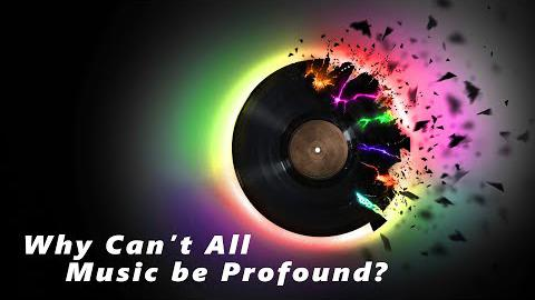 Why Can't All Music Be Profound?