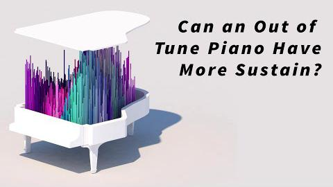 Can an Out of Tune Piano Have More Sustain?