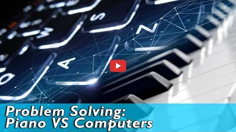 Problem Solving: Piano VS Computers
