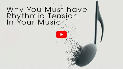 Why You Must Have Rhythmic Tension in Your Music