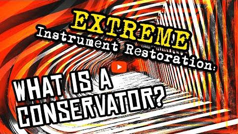 EXTREME Instrument Restoration: What is a Conservator?