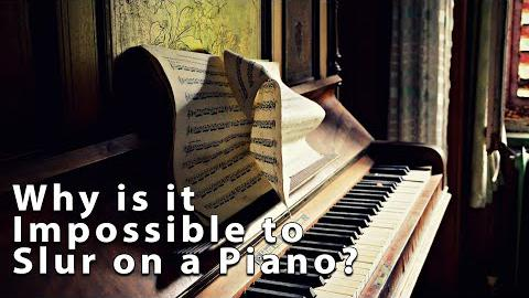 Why is a Slur Impossible on the Piano?