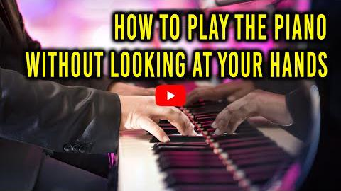 How to Play the Piano Without Looking at Your Hands