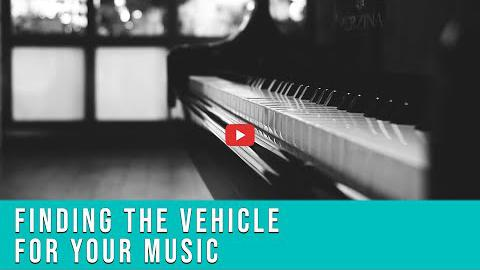 Finding the Vehicle for Your Music