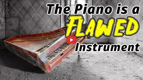 Piano is a Flawed Instrument!