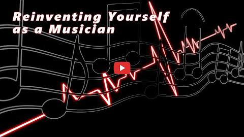 Reinventing Yourself as a Musician