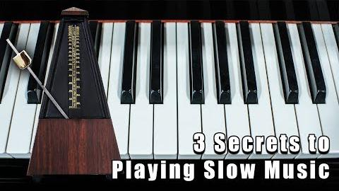 3 Secrets of Playing Slow Music