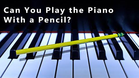Can You Play the Piano with a Pencil?